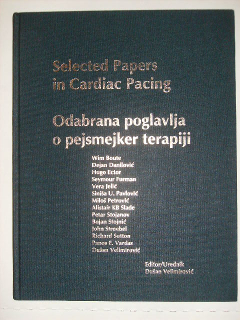 Selected Papers in Cardiac Pacing / Odabrana Poglavlja o Pejsmejker Terapiji. Dusan - Velimirovic, Urednik.