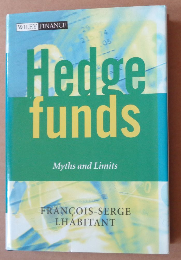 Hedge Funds: Myths and Limits. Francois-Serge Lhabitant.