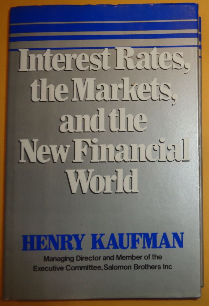 Interest Rates the Markets & the New Financial World. Henry Kaufman.