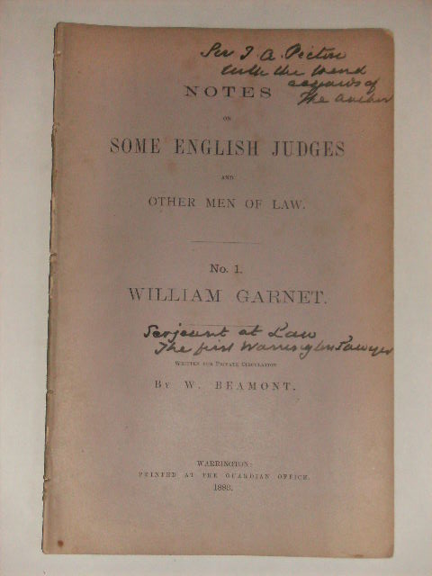 NOTES ON SOME ENGLISH JUDGES AND OTHER MEN OF LAW. - NO.1 WILLIAM GARNET. W. Beamont, Written For Private Circulation.