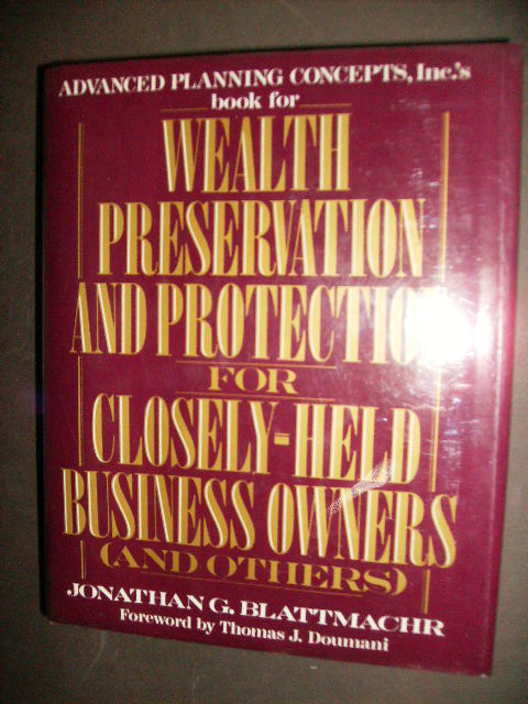 WEALTH PRESERVATION AND PROTECTION FOR CLOSELY-HELD BUSINESS OWNERS (AND OTHERS). Jonathan G. Blattmachr.