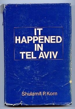 It Happened in Tel Aviv. Shulamit P. Korn.