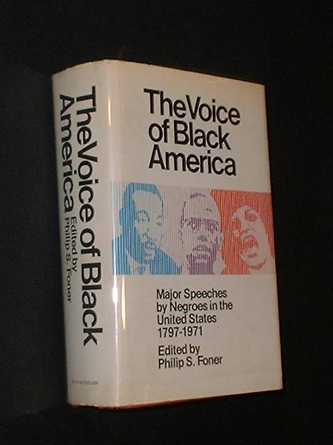 The Voice Of Black America Major Speeches by Negroes in the United States, 1797 - 1971. Philip S. Foner.
