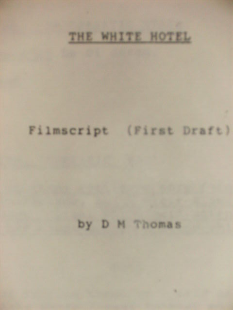 THE WHITE HOTEL - FILMSCRIPT (FIRST DRAFT SCREENPLAY). D. M. THOMAS.