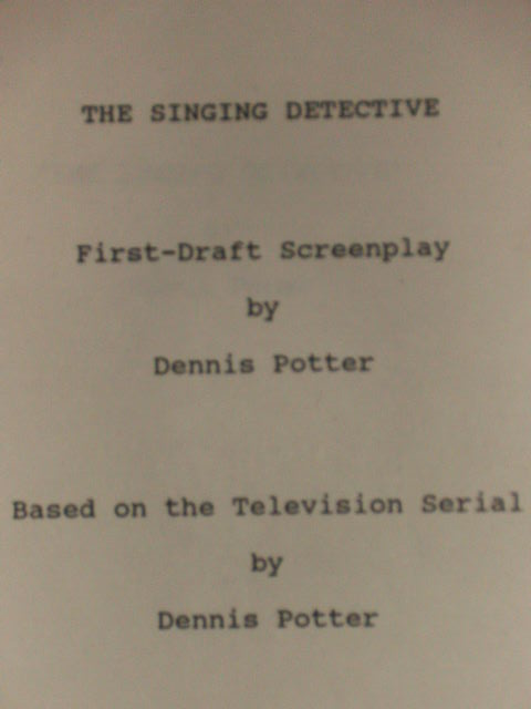 THE SINGING DETECTIVE - FIRST-DRAFT SCREENPLAY. DENNIS POTTER.