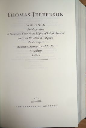 Thomas Jefferson: Writings. Autobiography, A Summary View of the Rights of British America. Notes on the State of Virginia. Public Papers. Addresses, Messages, and Replies. Miscellany. Letters.