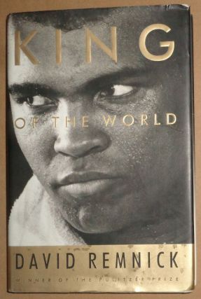 KING OF THE WORLD MUHAMMAD ALI AND THE RISE OF AN AMERICAN HERO