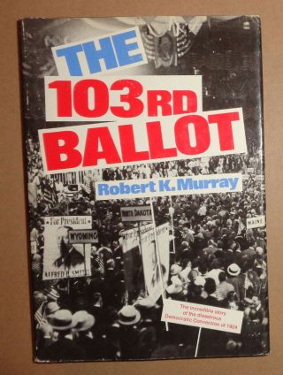 THE 103rd BALLOT : Democrats and the disaster in Madison Square Garden. ROBERT K. MURRAY.