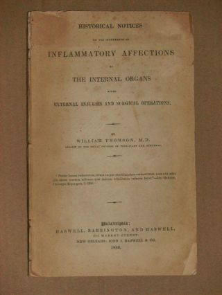 HISTORICAL NOTICES ON THE OCCURRENCE OF INFLAMMATORY AFFECTIONS OF THE INTERNAL ORGANS AFTER EXTERNAL INJURIES AND SURGICAL OPERATIONS. William Thomson, M. D.