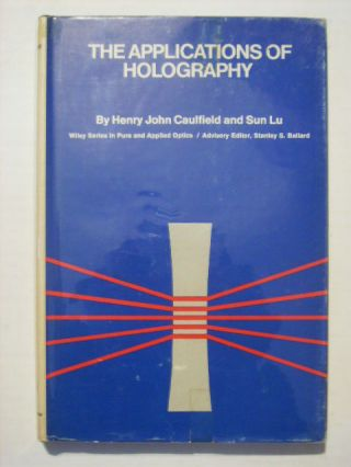 THE APPLICATIONS OF HOLOGRAPHY. Henry John Caulfield, Sun Lu