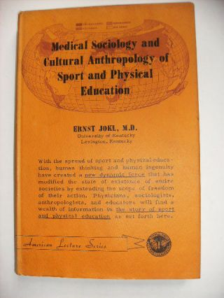 MEDICAL SOCIOLOGY AND CULTURAL ANTHROPOLOGY OF SPORT AND PHYSICAL EDUCATION. ERNST M. D. JOKL.