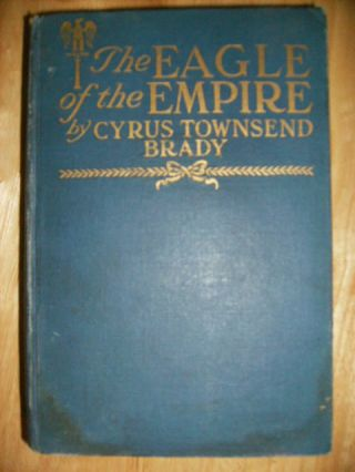 THE EAGLE OF THE EMPIRE - [signed] A Story Of Waterloo. Cyrus Townsend Brady