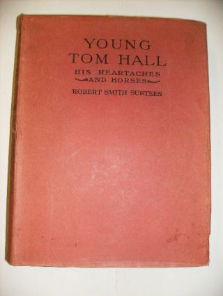 YOUNG TOM HALL : HIS HEARTACHES AND HORSES. Robert S. Surtees.