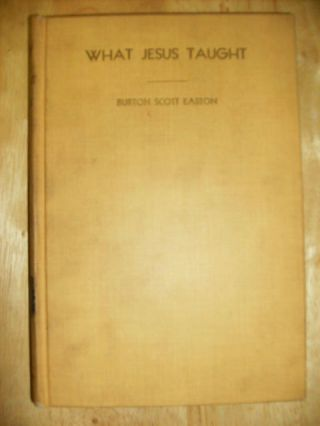 WHAT JESUS TAUGHT - [signed] THE SAYINGS TRANSLATED AND ARRANGED WITH EXPOSITORY COMMENTARY
